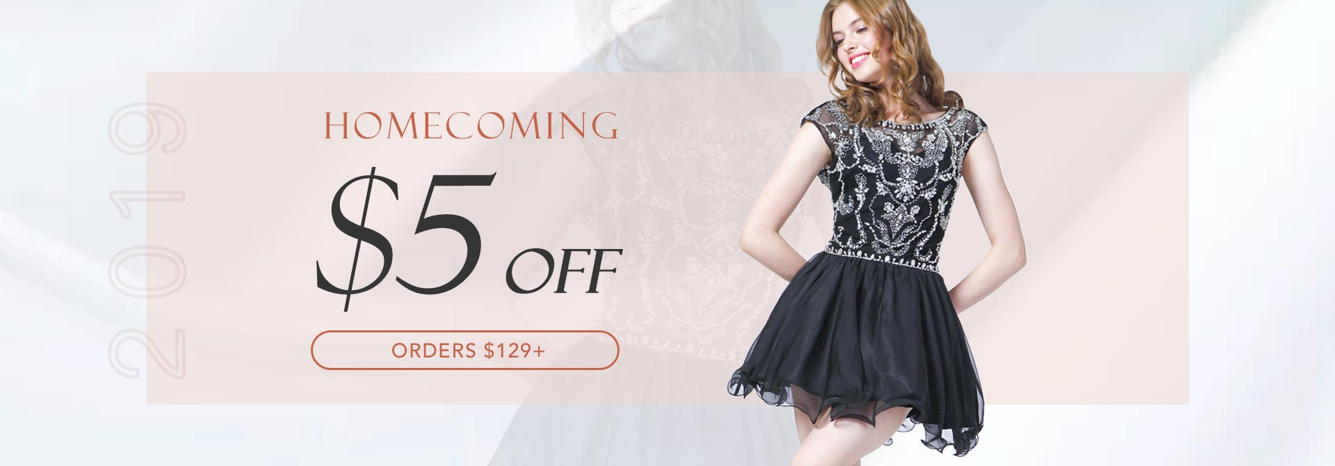 Get $5 OFF for homecoming dress orders over $129